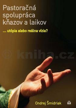Ondrej Šmidriak: Pastoračná spolupráca kňazov a laikov cena od 127 Kč