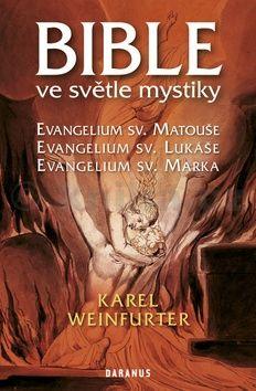 Weinfurter Karl: Bible ve světle mystiky - Evangelium sv. Matouše, sv. Lukáše, sv. Marka cena od 149 Kč