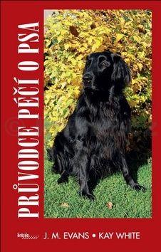 Evans J. M., White Kay: Průvodce péčí o psa cena od 92 Kč