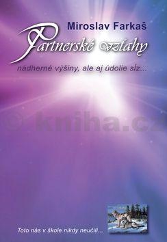 Miroslav Farkaš: Partnerské vzťahy: Nádherné výšiny, ale aj údolie sĺz... cena od 233 Kč