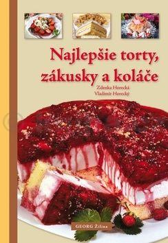 Zdenka Horecká, Vladimír Horecký: Najlepšie torty, zákusky a koláče cena od 206 Kč