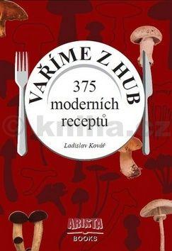 Ladislav Kovář: Vaříme z hub - 375 moderních receptů cena od 142 Kč