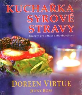 Doreen Virtue: Kuchařka syrové stravy - Recepty pro zdraví a dlouhověkost cena od 230 Kč