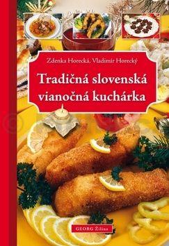 Vladimír Horecký, Zdeňka Horecká: Tradičná slovenská vianočná kuchárka cena od 249 Kč