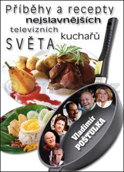 Vladimír Poštulka: Příběhy a recepty nejslavnějších televizních kuchařů světa cena od 201 Kč