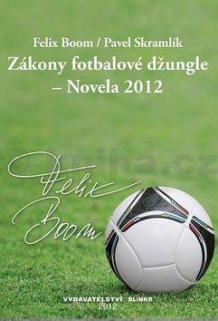 Felix Boom, Pavel Skramlík: Zákony fotbalové džungle – Novela 2012 cena od 86 Kč