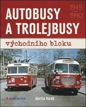 Martin Harák: Autobusy a trolejbusy východního bloku 1945-1990 cena od 376 Kč