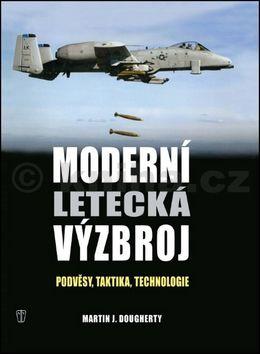Martin J. Dougherty: Moderní letecká výzbroj - Podvěsy, taktika, technologie cena od 438 Kč