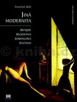 František Mikš: Jiná modernita - Braque, Beckmann, Kokoschka, Balthus cena od 247 Kč