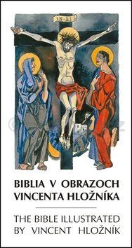 Biblia v obrazoch Vincenta Hložníka The Bible illustrated by Vincent Hložník cena od 1221 Kč