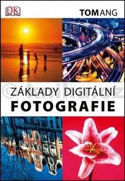 Tom Ang: Základy digitální fotografie cena od 250 Kč