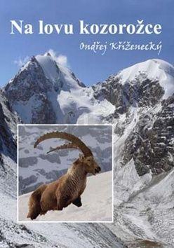 Ondřej Kříženecký: Na lovu kozorožce cena od 168 Kč
