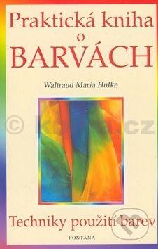 Waltraud-Maria Hulke: Praktická kniha o barvách cena od 153 Kč