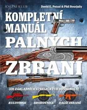 Phil Bourjaily, David E. Petzal: Kompletní manuál palných zbraní cena od 358 Kč