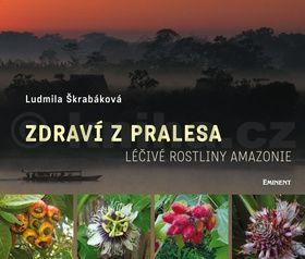 Ludmila Škrabáková: Zdraví z pralesa - Léčivé rostliny Amazonie cena od 282 Kč