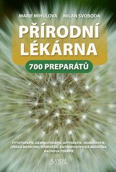 Marie Mihulová, Milan Svoboda: Přírodní lékárna - 700 preparátů cena od 218 Kč