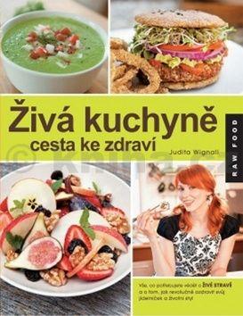 Judita Wignall: Živá kuchyně, cesta ke zdraví cena od 100 Kč