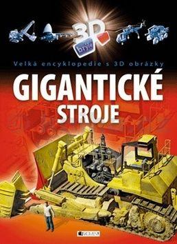 Mart Tamás: Gigantické stroje - Velká encyklopedie s 3D obrázky cena od 0 Kč