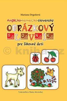 Mariana Drgoňová: Anglicko-nemecko-slovenský obrázkový slovník pre šikovné deti cena od 207 Kč