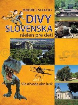 Ondrej Sliacky: Divy Slovenska nielen pre deti cena od 172 Kč