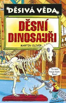 Martin Oliver: Děsivá věda - Děsní dinosauři cena od 110 Kč