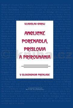 Vladislav Garaj: Anglické porekadlá, príslovia a prirovnania v slovenskom preklade cena od 181 Kč
