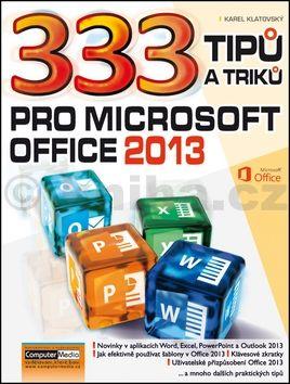 Karel Klatovský: 333 tipů a triků pro MS Office 2013 cena od 197 Kč