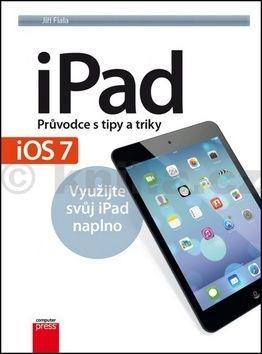Jiří Fiala: iPad – Průvodce s tipy a triky: Aktualizované vydání pro iOS7 cena od 237 Kč