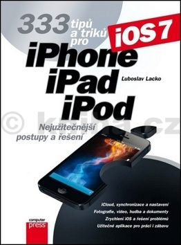 Ľuboslav Lacko: 333 tipů a triků pro iPhone, iPad, iPod cena od 200 Kč