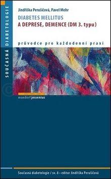 Jindřiška Perušičová, Mohr Pavel: Diabetes mellitus a deprese, demence (DM 3. typu) cena od 121 Kč