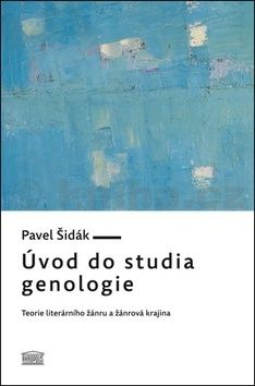 Pavel Šidák: Úvod do studia genologie - Teorie literárního žánru a žánrová krajina cena od 230 Kč