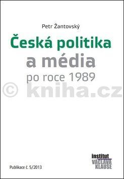 Petr Žantovský: Česká politika a média po roce 1989 cena od 49 Kč