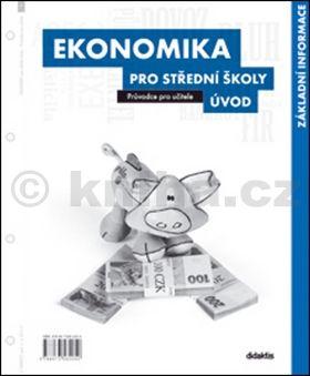 Ekonomika pro SŠ - Úvod (průvodce pro učitele) - 1. díl - kolektiv autorů cena od 1071 Kč