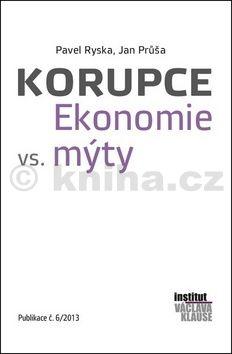 Pavel Ryska, Jan Průša: Korupce - Ekonomie vs. mýty cena od 102 Kč