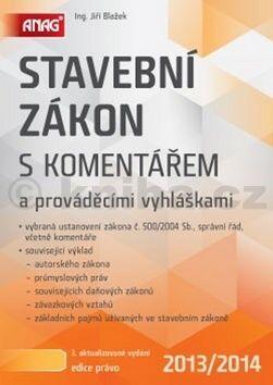 Jiří Blažek: Stavební zákon s komentářem a prováděcími vyhláškami 2013/2014 cena od 413 Kč