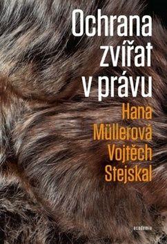 Hana Müllerová, Vojtěch Stejskal: Ochrana zvířat v právu cena od 424 Kč