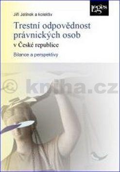 Jiří Jelínek: Trestní odpovědnost právnických osob v České republice cena od 487 Kč