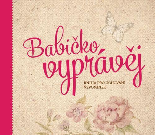 Monika Kopřivová: Babičko, vyprávěj - Kniha pro uchování vzpomínek cena od 390 Kč