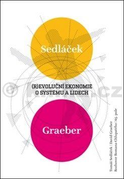 Roman Chlupatý, David Graeber, Tomáš Sedláček: Revoluční ekonomie: O systému a lidech cena od 102 Kč