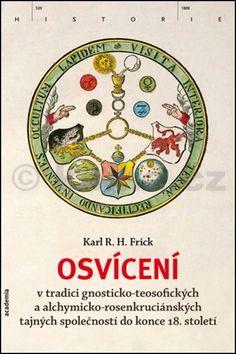 Karl R.H. Frick: Osvícení v tradici gnosticko-teosofických a alchymicko-rosenkruciánských tajných společností do konce 18. století cena od 470 Kč