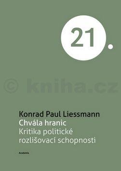 Konrad Paul Liessmann: Chvála hranic - Kritika politické rozlišovací schopnosti cena od 155 Kč