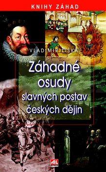 Vladimír Liška: Záhadné osudy slavných postav českých dějin cena od 190 Kč