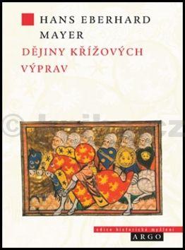 Hans Eberhard Mayer: Dějiny křížových výprav cena od 274 Kč