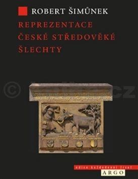 Robert Šimůnek: Reprezentace české středověké šlechty cena od 277 Kč