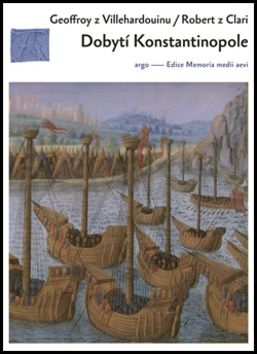 Geoffroi de Villehardouin: Dobytí Konstantinopole cena od 205 Kč