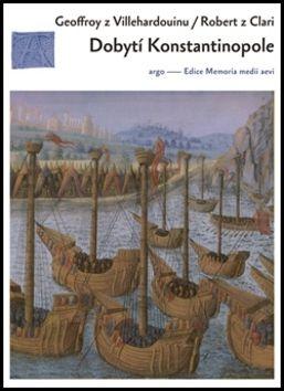 Robert de Clari, Geoffroi de Villehardouin: Dobytí Konstantinopole cena od 205 Kč