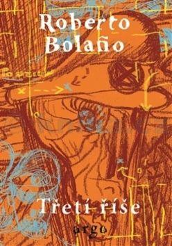 Roberto Bolaño: Třetí říše cena od 248 Kč