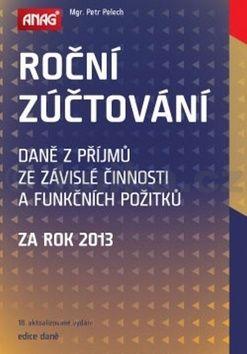 Petr Pelech Roční zúčtování daně z příjmů ze závislé činnosti a funkčních požitků za rok2013 cena od 255 Kč