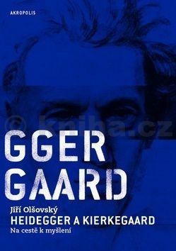 Jiří Olšovský: Heidegger a Kierkegaard - Na cestě k myšlení cena od 155 Kč