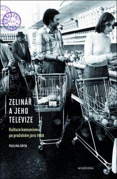 Bren Paulina: Zelinář a jeho televize - Kultura komunismu po pražském jaru 1968 cena od 281 Kč